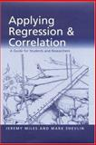 Applying Regression and Correlation : A Guide for Students and Researchers, Miles, Jeremy and Shevlin, Mark, 0761962298