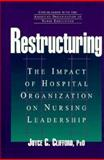 Restructuring : The Impact of Hospital Organization on Nursing Leadership, Clifford, Joyce C. and American Organization of Nurse Executives Staff, 1556482299