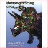 Metaprogramming GPUs with Sh, McCool, Michael and Du Toit, Stefanus, 1568812299