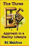 The Three Es Approach to a Healthy Lifestyle, Ed Mahfouz, 1589392299