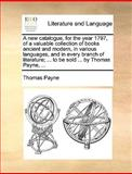 A New Catalogue, for the Year 1797, of a Valuable Collection of Books Ancient and Modern, in Various Languages, and in Every Branch of Literature;, Thomas Payne, 1170412297