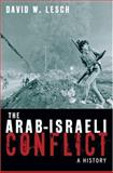 The Arab-Israeli Conflict : A History, Lesch, David W., 0195172302