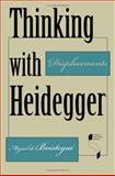 Thinking with Heidegger : Displacements, Beistegui, Miguel de and de Beistegui, Miguel, 0253342309