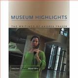 Museum Highlights : The Writings of Andrea Fraser, Fraser, Andrea, 0262562308