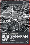Urban Planning in Sub-Saharan Africa : Colonial and Post-Colonial Planning Cultures, Carlos Nunes, Silva, 0415632307