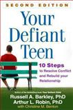 Your Defiant Teen, Second Edition, Russell A. Barkley and Arthur L. Robin, 1462512305