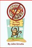 No Monkey Business in This House!, John Urrutia, 1475932308