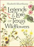 Legends and Lore of Texas Wildflowers, Silverthorne, Elizabeth, 1585442305