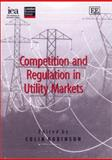 Competition and Regulation in Utility Markets, Colin Robinson, 1843762307