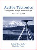 Active Tectonics : Earthquakes, Uplift, and Landscape, Keller, Edward and Pinter, Nicholas, 0130882305
