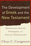 The Development of Greek and the New Testament : Morphology, Syntax, Phonology, and Textual Transmission, Caragounis, Chrys C., 080103230X