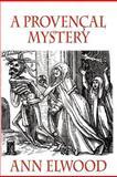 A Provencal Mystery, Ann Elwood, 1477692304