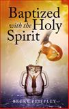 Baptized with the Holy Spirit, Becky Peiffley, 1628542306