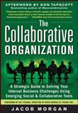 The Collaborative Organization : A Strategic Guide to Solving Your Internal Business Challenges Using Emerging Social and Collaborative Tools, Morgan, Jacob, 0071782303