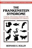 The Frankenstein Syndrome : Ethical and Social Issues in the Genetic Engineering of Animals, Rollin, Bernard E., 052147230X