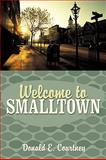 Welcome to Smalltown, Donald E. Courtney, 1449032303