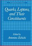 Quarks, Leptons, and Their Constituents, Zichichi, Antonino, 1461282306