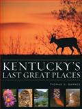 Kentucky's Last Great Places, Barnes, Thomas G., 0813122309
