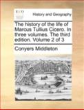 The History of the Life of Marcus Tullius Cicero in Three Volumes the Third Edition Volume 2 Of, Conyers Middleton, 1140652303