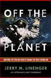 Off the Planet : Surviving Five Perilous Months Aboard the Space Station Mir, Linenger, Jerry M., 007137230X
