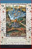 Pilgrims to Jerusalem in the Middle Ages, Chareyron, Nicole, 0231132301