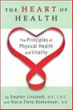 The Heart of Health : The Principles of Physical Health and Vitality, , 0974112305