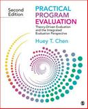 Practical Program Evaluation : Theory-Driven Evaluation and the Integrated Evaluation Perspective, Chen, Huey T., 1412992303