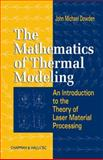 The Mathematics of Thermal Modeling : An Introduction to the Theory of Laser Material Processing, Dowden, John Michael, 1584882301