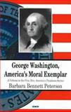 George Washington : First in the Hearts of His Countrymen As Moral Exemplar, Peterson, Barbara Bennett, 1594542309