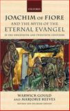Joachim of Fiore and the Myth of the Eternal Evangel in the Nineteenth and Twentieth Centuries, Gould, Warwick and Reeves, Marjorie, 0199242305