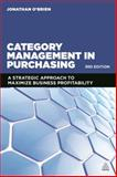 Category Management in Purchasing : A Strategic Approach to Maximize Business Profitability, O'Brien, Jonathan, 0749472308