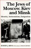 The Jews of Moscow, Kiev, and Minsk : Identity, Antisemitism, Emigration, Brym, Robert J. and Ryvkina, Rozalina, 0814712304