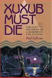 Xuxub Must Die, Paul R. Sullivan, 0822942305