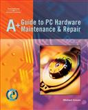 A+ Guide to PC Hardware Maintenence and Repair, Graves, Michael, 1401852300