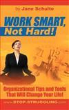 Work Smart, Not Hard!, Jane Schulte, 147597230X
