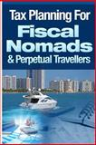 Tax Planning for Fiscal Nomads and Perpetual Travellers, Lee Hadnum, 1495222306