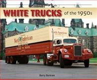 White Trucks of The 1950s, Barry Bertram, 1583882308
