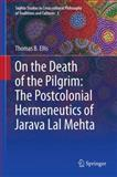 On the Death of the Pilgrim : The Postcolonial Hermeneutics of Jarava Lal Mehta, Ellis, Thomas B., 940075230X