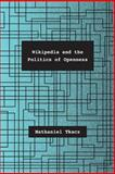 Wikipedia and the Politics of Openness, Tkacz, Nathaniel, 022619230X