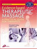 Evidence-Based Therapeutic Massage : A Practical Guide for Therapists, Holey, Elizabeth A. and Cook, Eileen M., 0443072302