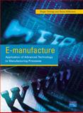 E-Manufacture : Application of Advanced Technology to Manufacturing Processes, Timings, Roger L. and Wilkinson, Steve, 0582432308