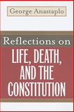 Reflections on Life, Death, and the Constitution, Anastaplo, George, 0813192307