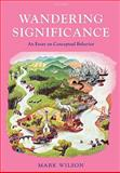 Wandering Significance : An Essay on Conceptual Behaviour, Wilson, Mark, 0199532303