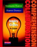 Comprehension and Collaboration : Inquiry Circles in Action, Harvey, Stephanie and Daniels, Harvey, 032501230X