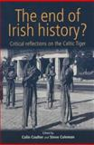 The End of Irish History? : Critical Approaches to the Celtic Tiger, , 0719062306