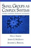 Small Groups as Complex Systems : Formation, Coordination, Development, and Adaptation, Arrow, Holly and McGrath, Joseph E., 080397230X