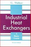 Industrial Heat Exchangers : A Basic Guide, G. Walker, 0891162305