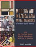 Modern Art in Africa, Asia and Latin America : An Introduction to Global Modernisms, O'Brien, Elaine and Chiu, Melissa, 1444332309