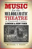 Music for the Melodramatic Theatre in Nineteenth-Century London and New York, Pisani, Michael V., 1609382307