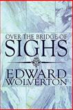 Over the Bridge of Sighs, Edward Wolverton, 1615462309